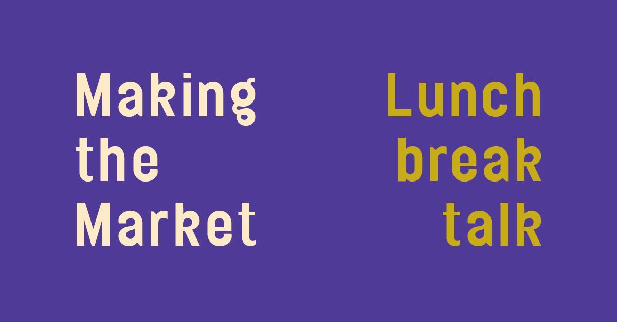 Making the Market Lunch Break Talk 2